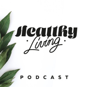 Podcast - Healthy Living