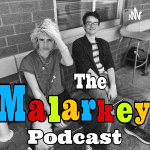 The Malarkey Podcast