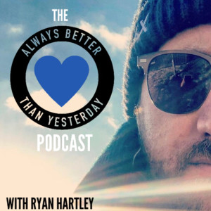 Always Better than Yesterday with Ryan Hartley | A Podcast for Heart Centred Leaders