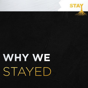 WHY WE STAYED