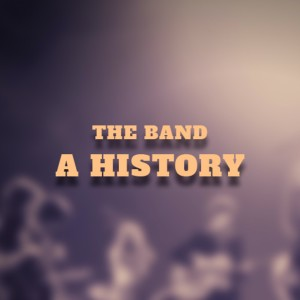 The Band: A History