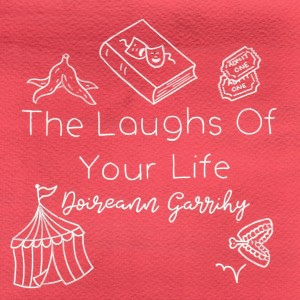 The Laughs Of Your Life with Doireann Garrihy