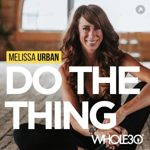 Do The Thing, with Whole30's Melissa Urban