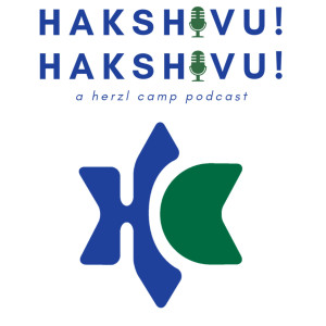 Hakshivu! Hakshivu! A Herzl Camp Podcast