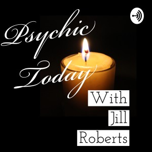 Psychic Today with Jill Roberts