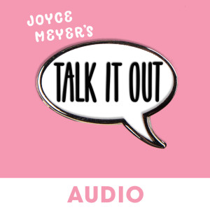 Joyce Meyer's Talk It Out Podcast