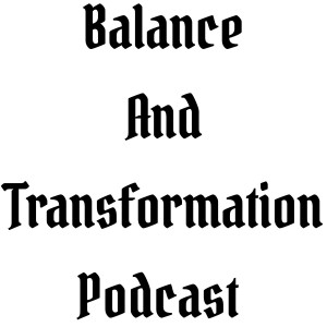 Balance And Transformation Podcast