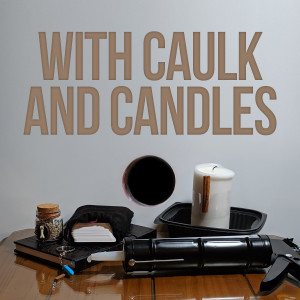 With Caulk and Candles