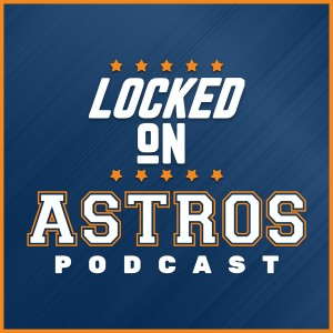 Locked On Astros - Daily Podcast On The Houston Astros