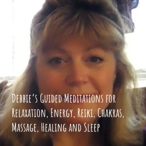 Debbie's Guided Meditations for Relaxation, Energy, Reiki, Chakras, Massage, Healing and Sleep