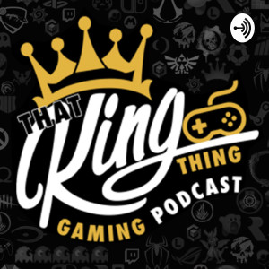 That King Thing Gaming Podcast