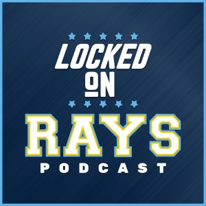 Locked On Rays- Daily Podcast On The Tampa Bay Rays