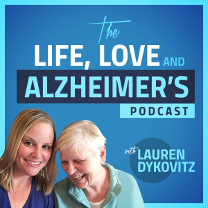 The Life, Love, and Alzheimer's Podcast