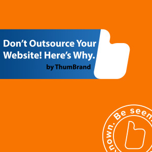 Don't Outsource Your Website! Here's Why.