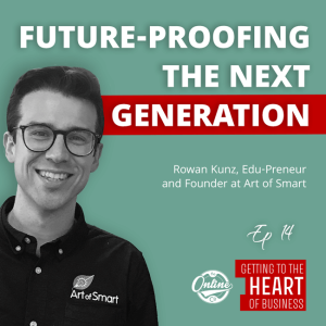 Future-Proofing the Next Generation: Rowan Kunz, Edu-Preneur and Founder at Art of Smart - Ep 14