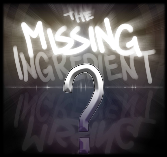 The Missing Ingredient (Full Message)