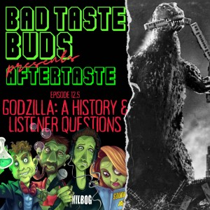 Episode 12.5: Aftertaste - Godzilla - A History & Listener Questions