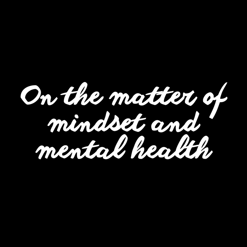 On the matter of mindset and mental health