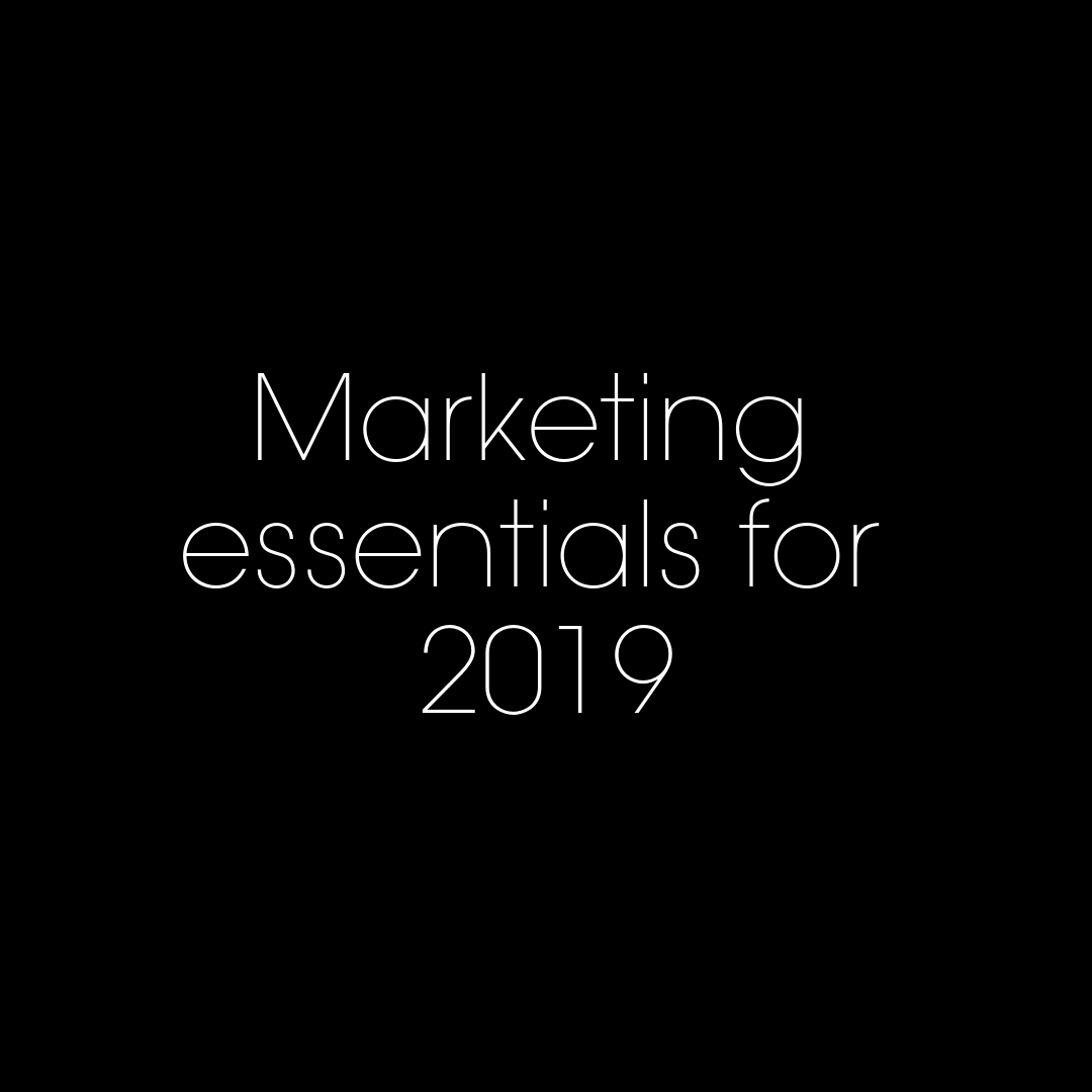 Marketing essentials for 2019