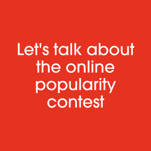 Let's talk about the online popularity contest