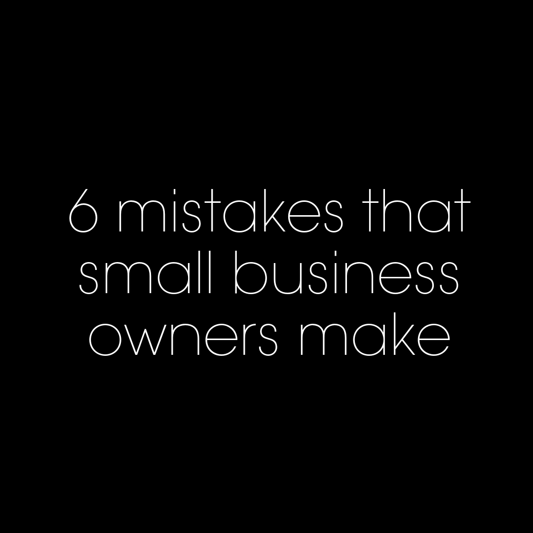 6 common mistakes small business owners make