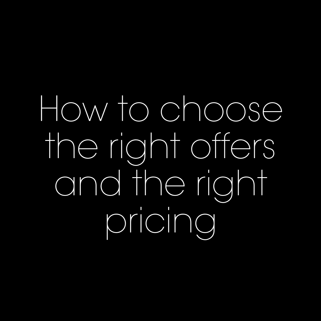 How to choose the right offers and the right pricing