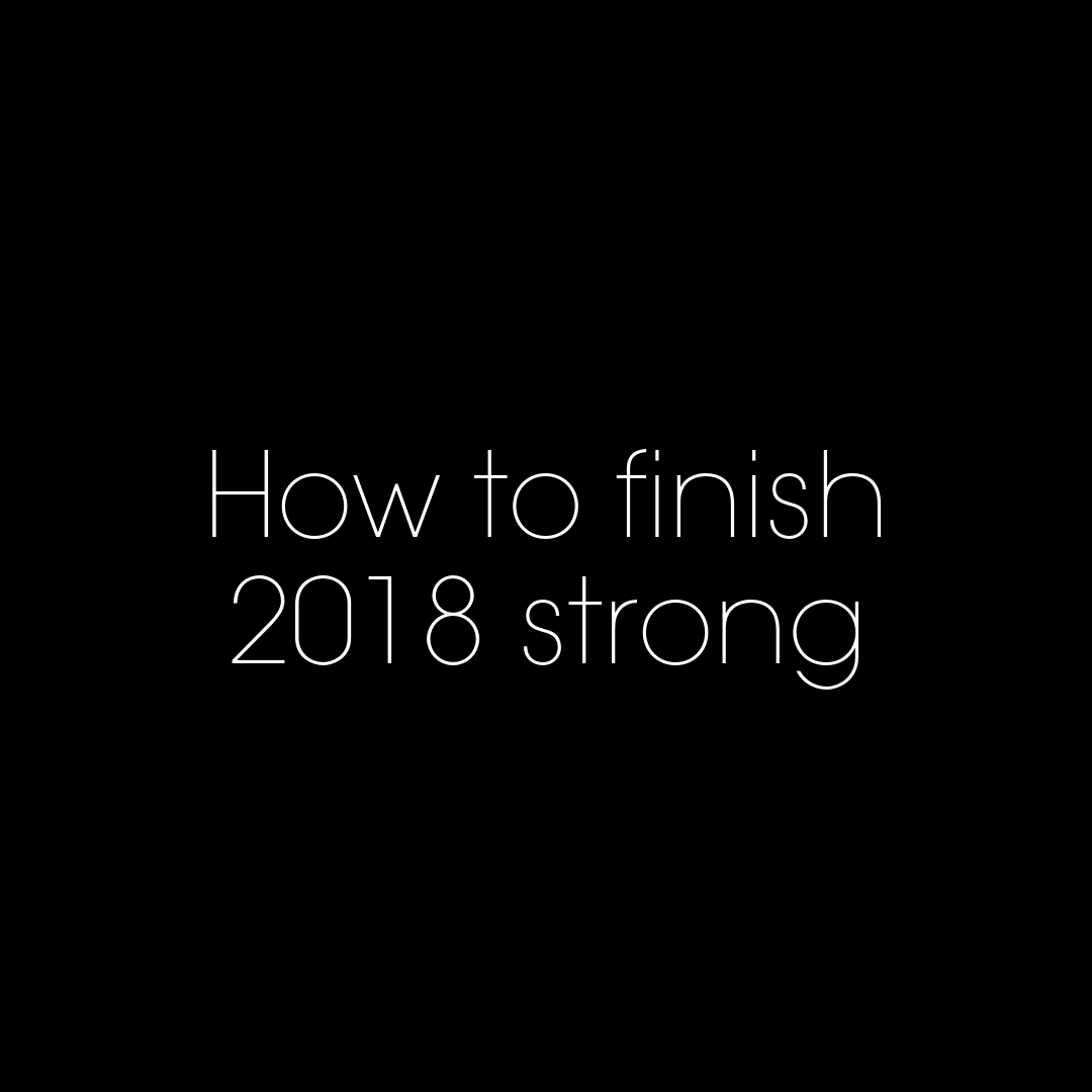How to finish 2018 strong