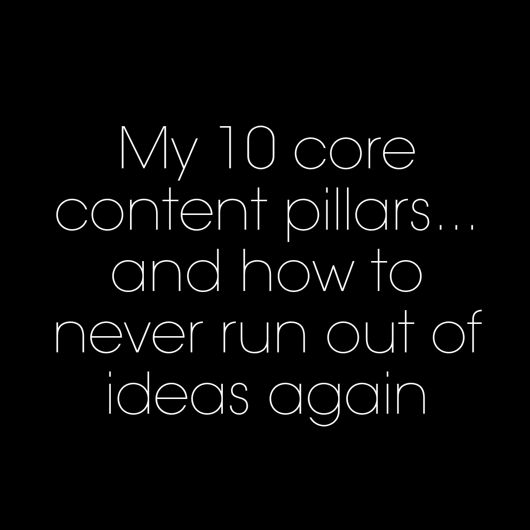 My 10 core content pillars… and how to never run out of ideas again