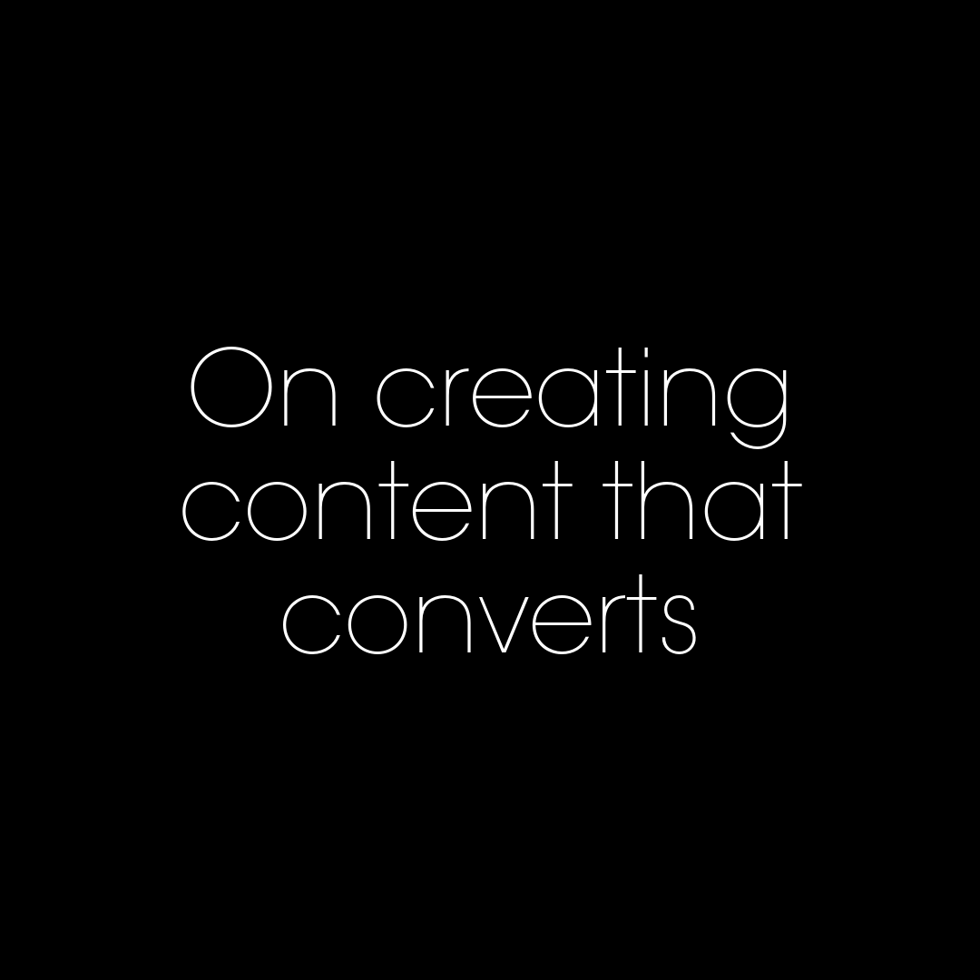 On creating content that converts