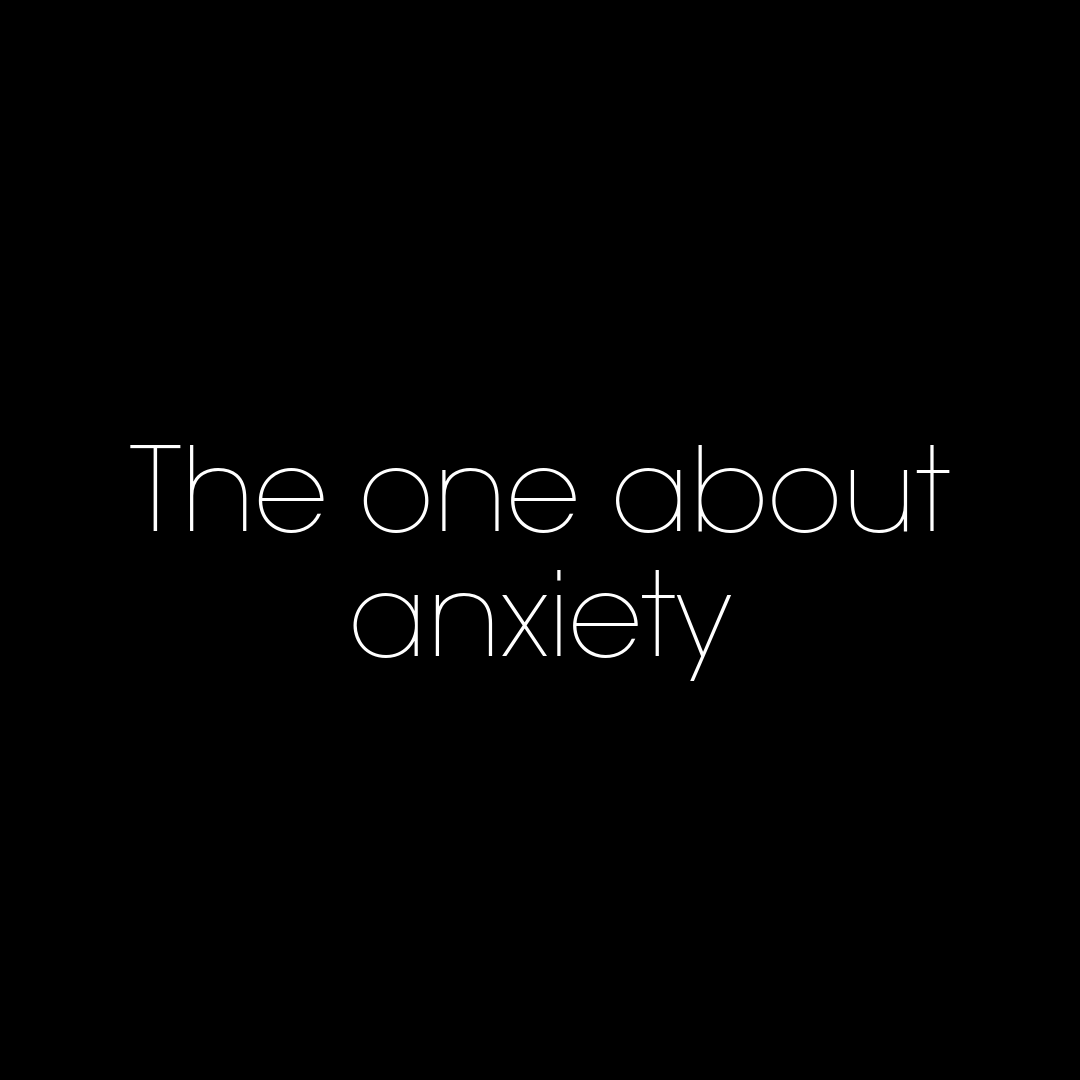 The one about anxiety