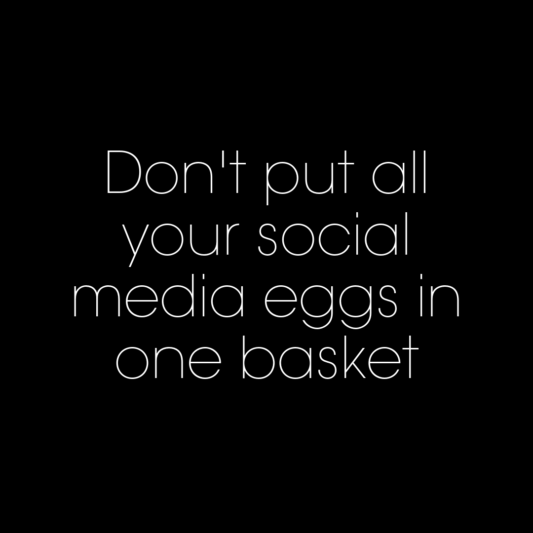 Don't put your social media eggs in one basket