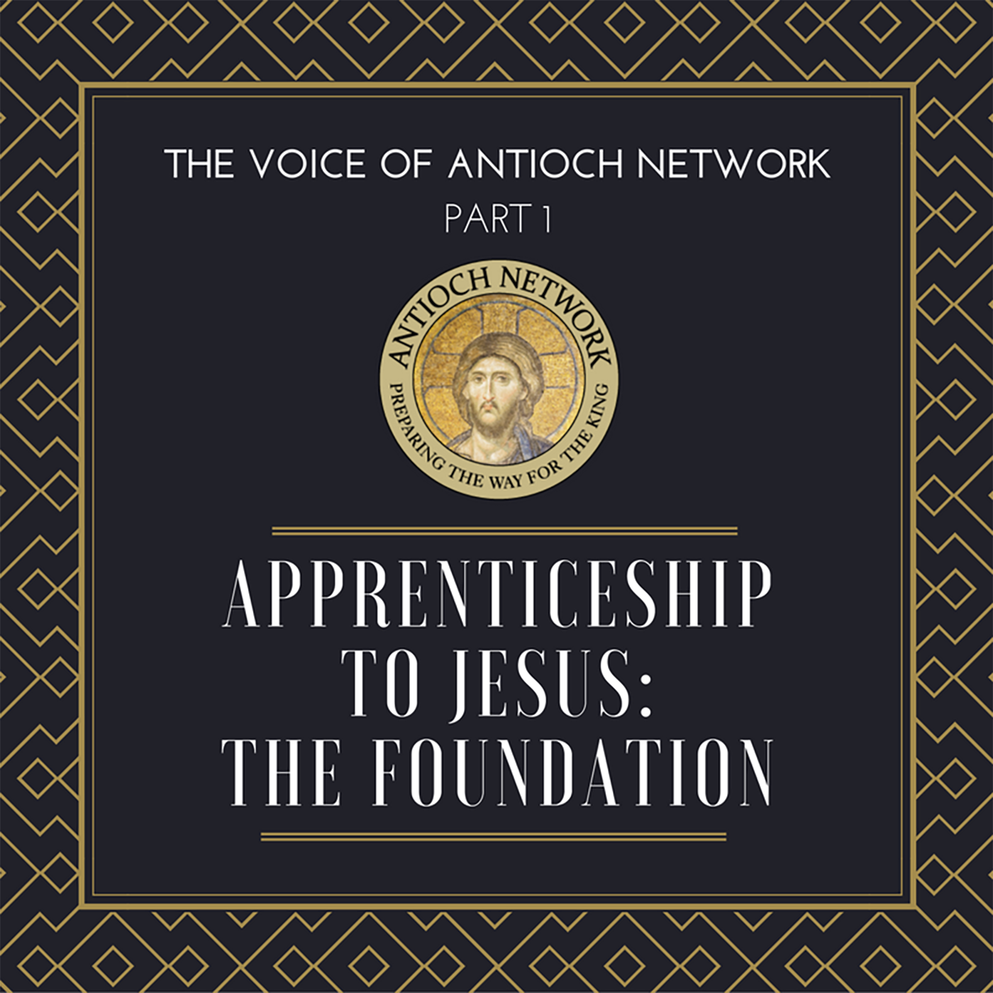 The Voice of Antioch Network (PART 1) Apprenticeship to Jesus: The Foundation
