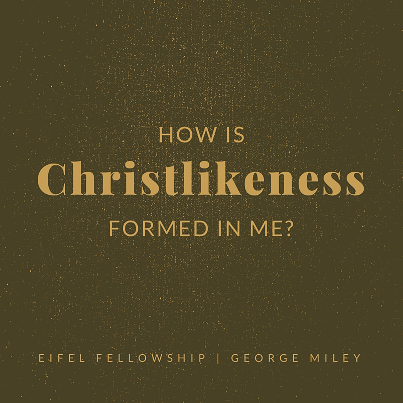 How is Christlikeness Formed in Me?