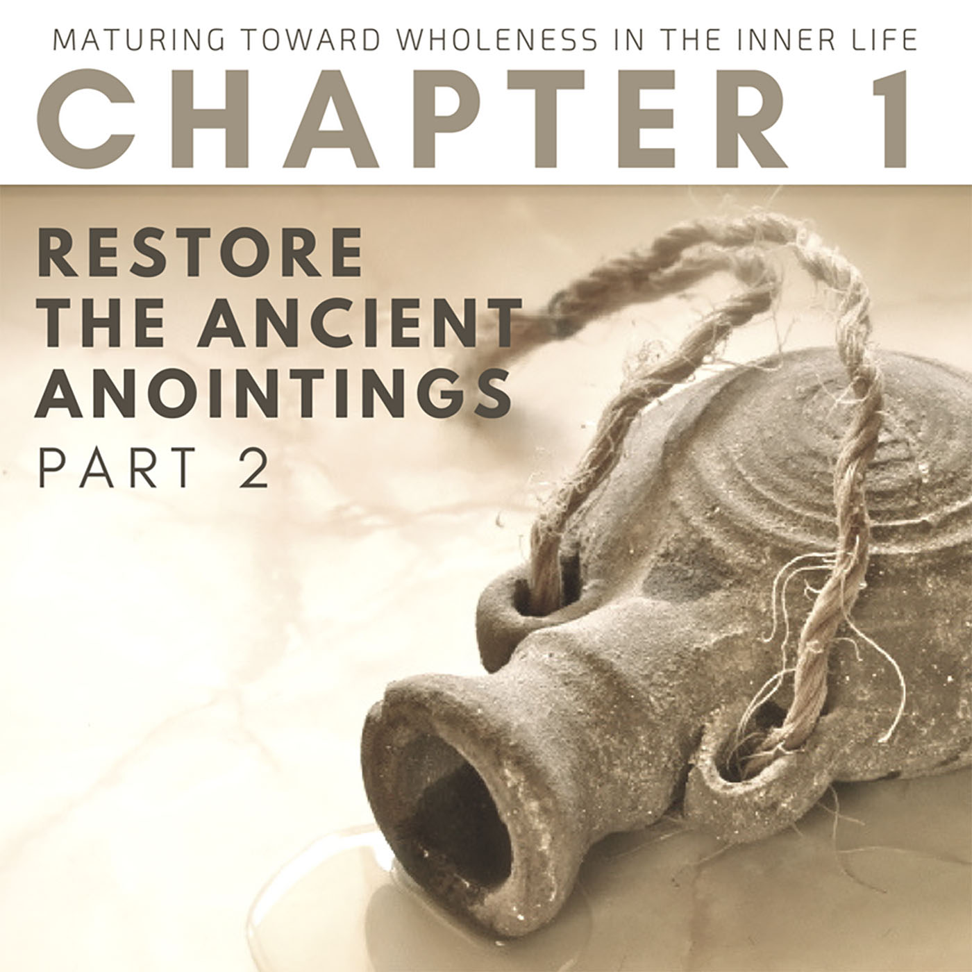 Restore the Ancient Anointings (2 of 3)