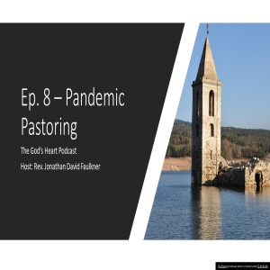 Ep. 8: Pastoring in a Pandemic (Young Pastors Roundtable)