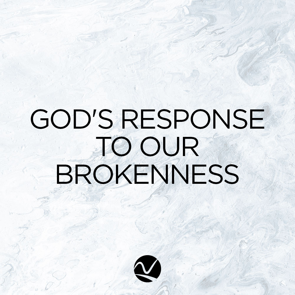 God's Response To Our Brokenness