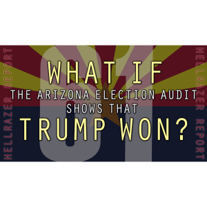 WHAT IF THE ARIZONA AUDIT SHOWS THAT TRUMP WON?