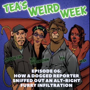 Tea's Weird Week episode 06: How A Dogged Reporter Sniffed Out an Alt-Right Furry Infiltration
