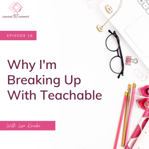 Episode 16: Why I'm Breaking Up With Teachable
