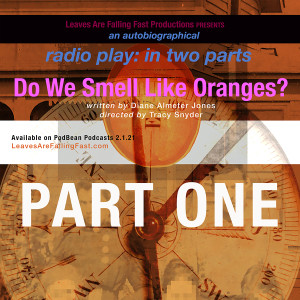 Do We Smell Like Oranges? Radio Play PART ONE