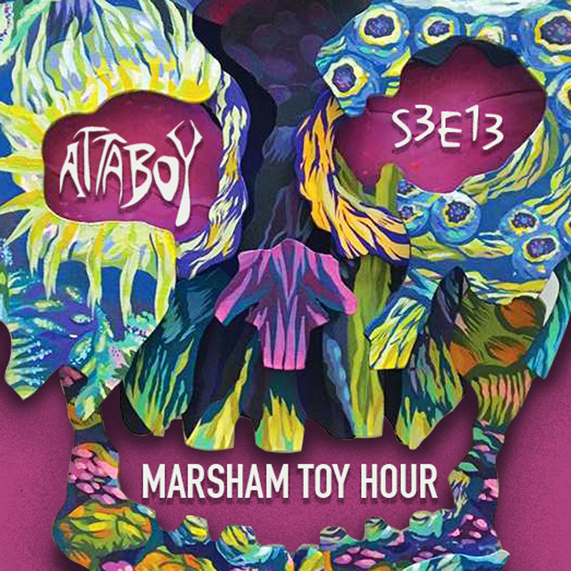 Marsham Toy Hour: Season 3 Ep 13 - Anyhoo with Attaboy