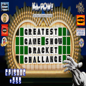 Ka-Pow the Pop Cultured Podcast #255 Greatest Game Show Bracket Challenge Part 2