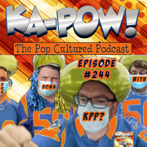 Ka-Pow the Pop Cultured Podcast #244 Melon Heads