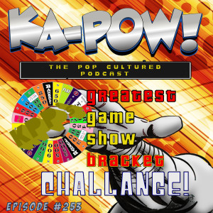 Ka-Pow the Pop Cultured Podcast #253 Greatest Game Show Bracket Challenge Part 1