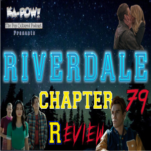 Ka-Pow the Pop Cultured Podcast #264 Riverdale S5 Ep3 Good Riddance (Time of Archie's Life)