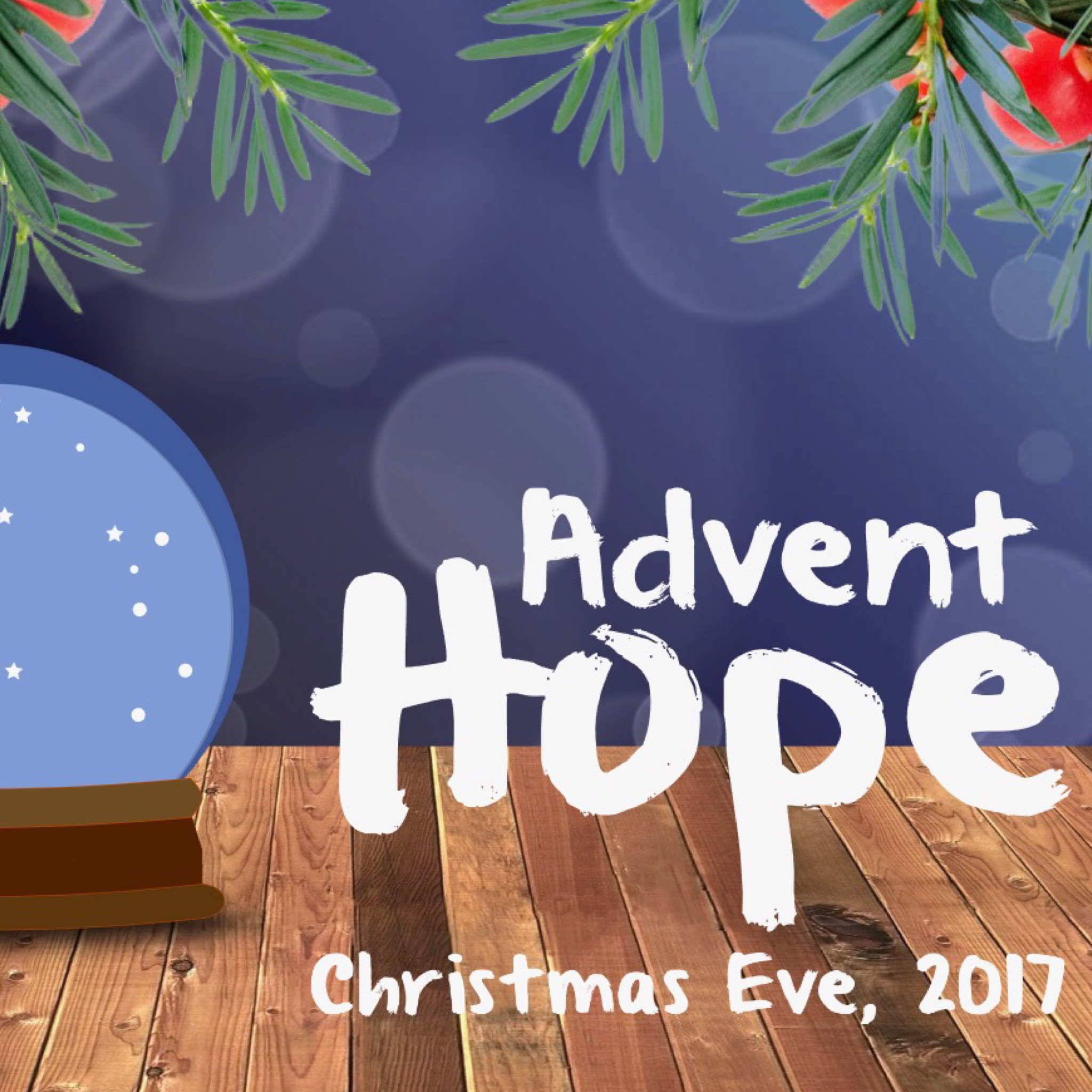 Advent Hope (Christmas Eve 2017)