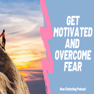 How to overcome fear and find motivation in your life