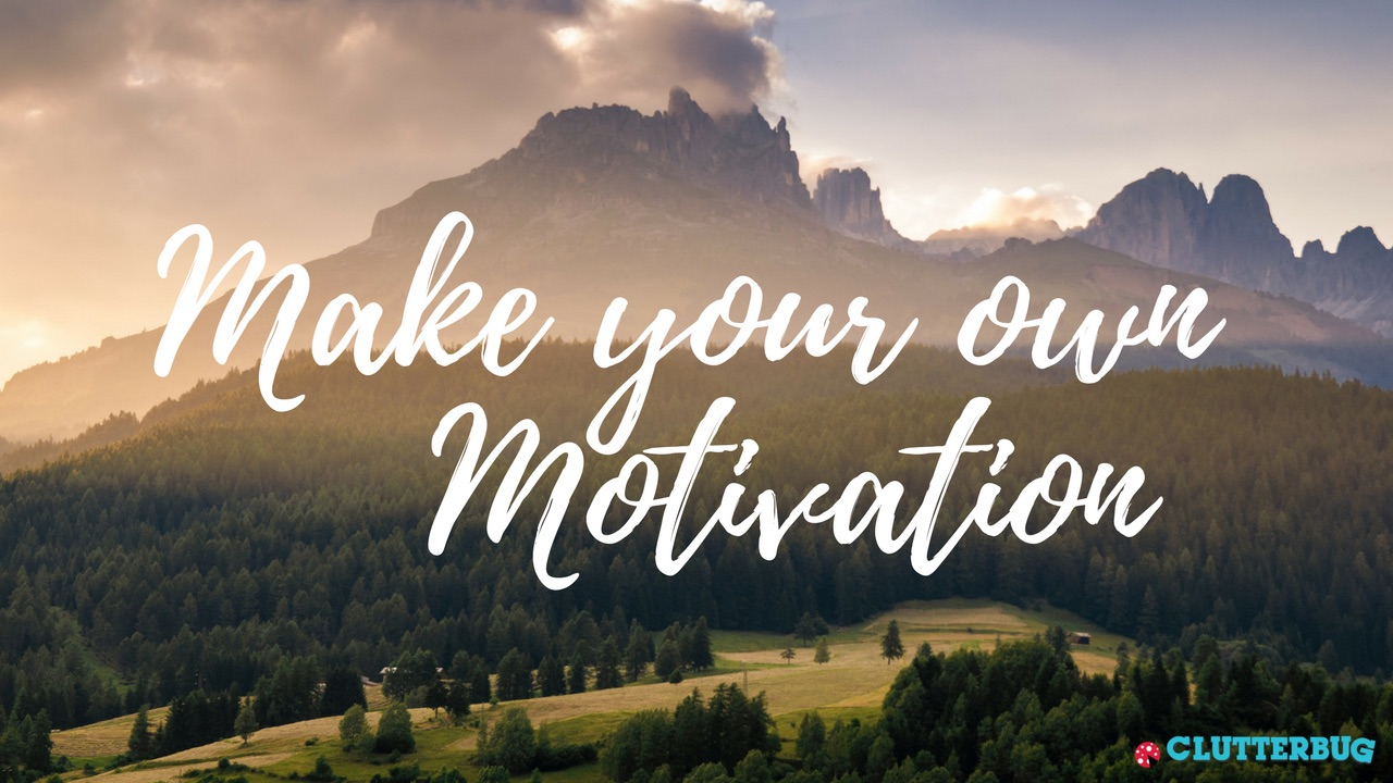 Make Your Own Motivation