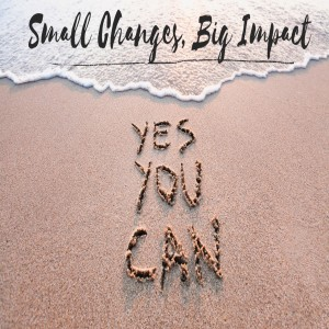 How Small Life Changes Can Have A Big Impact