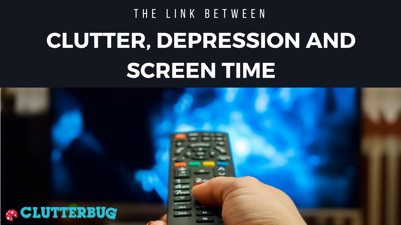 The Link Between Clutter, Depression and Screen Time